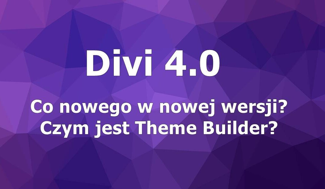 Divi 4.0 – Co nowego w nowej wersji? Czym jest Theme Builder?